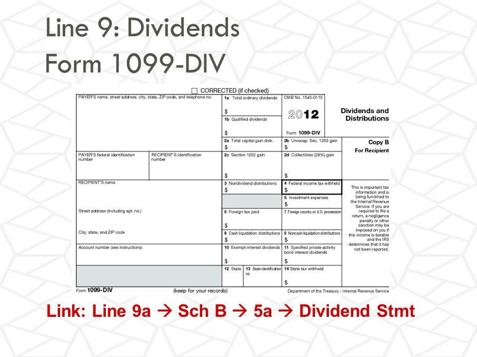 Line 9: Dividends Form 1099-DIV Link: Line 9a  Sch B  5a  Dividend Stmt