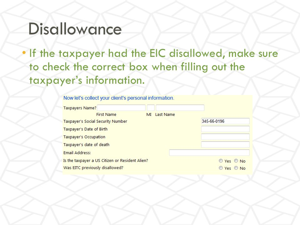 Disallowance If the taxpayer had the EIC disallowed, make sure to check the correct box when filling out the taxpayer's information.