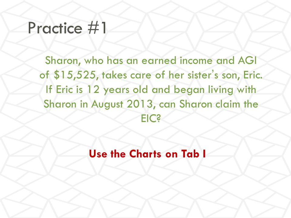 Practice #1 Sharon, who has an earned income and AGI of $15,525, takes care of her sister's son, Eric.