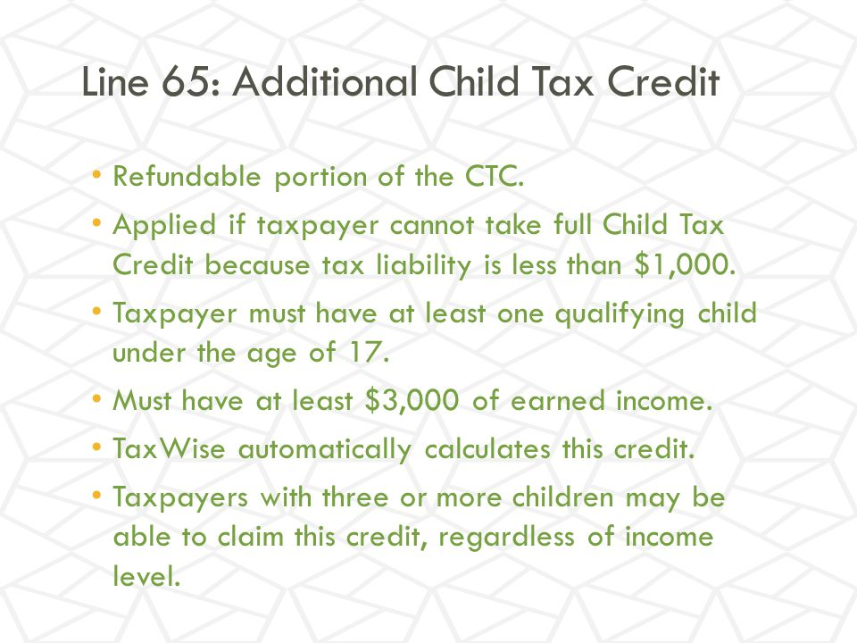 Line 65: Additional Child Tax Credit Refundable portion of the CTC.