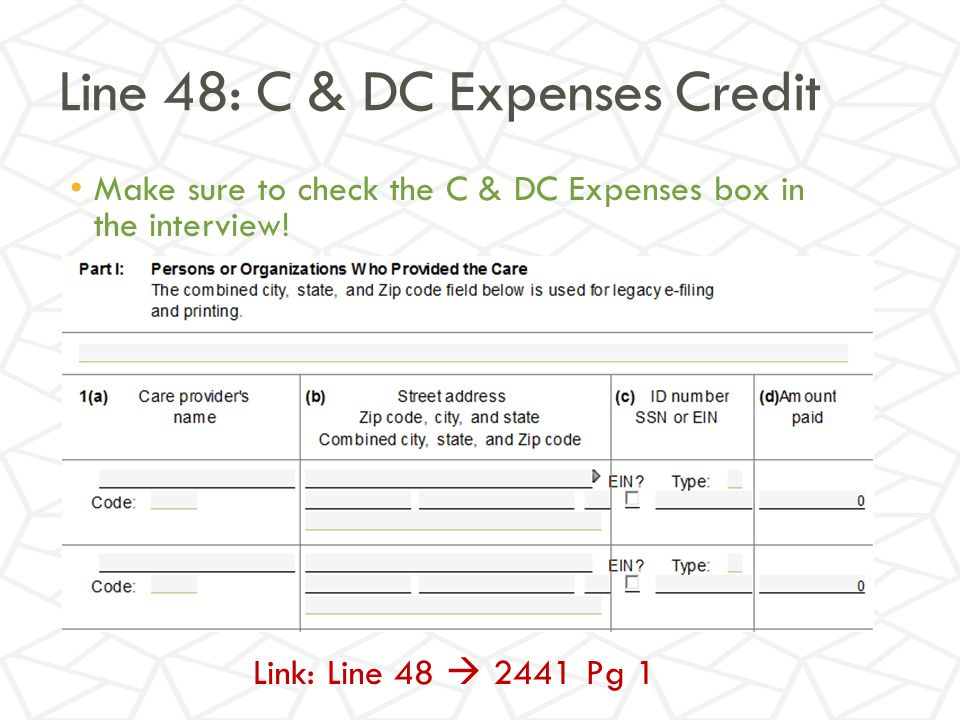 Line 48: C & DC Expenses Credit Make sure to check the C & DC Expenses box in the interview.