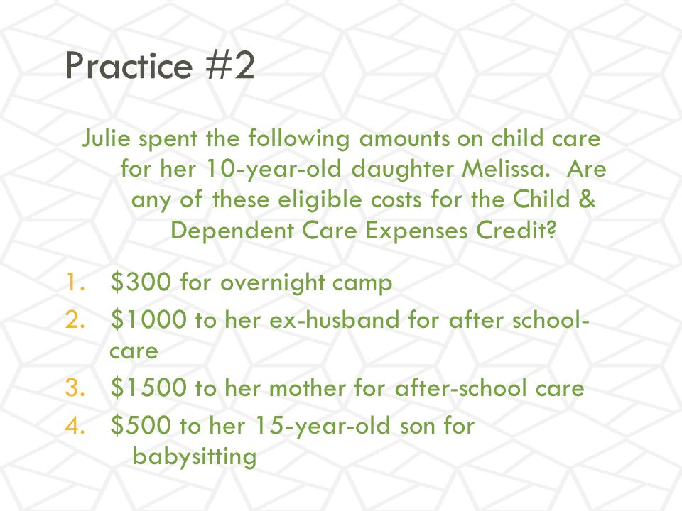 Practice #2 Julie spent the following amounts on child care for her 10-year-old daughter Melissa.