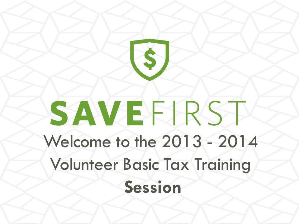Welcome to the 2013 - 2014 Volunteer Basic Tax Training Session