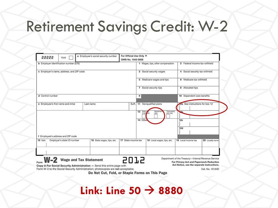 Retirement Savings Credit: W-2 Link: Line 50  8880