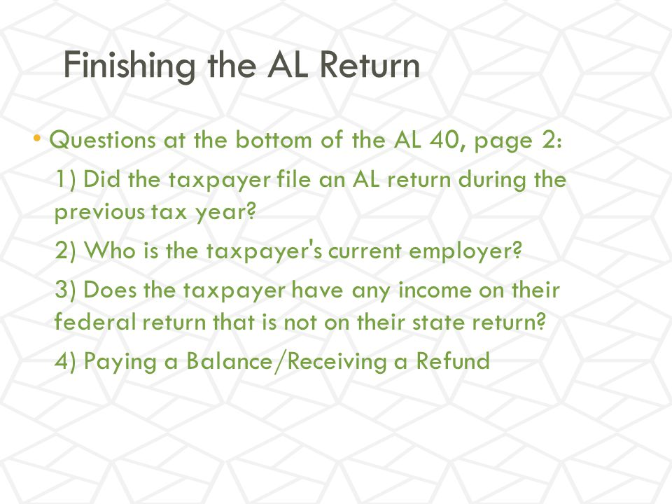 Finishing the AL Return Questions at the bottom of the AL 40, page 2: 1) Did the taxpayer file an AL return during the previous tax year.