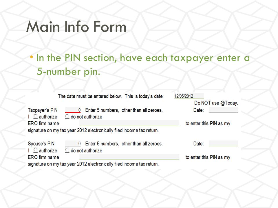 Main Info Form In the PIN section, have each taxpayer enter a 5-number pin.