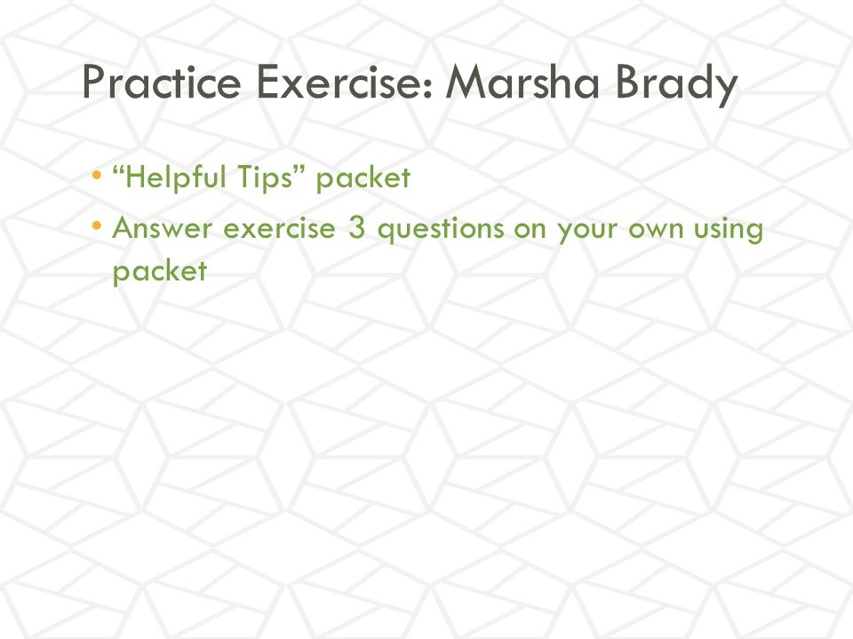 Practice Exercise: Marsha Brady Helpful Tips packet Answer exercise 3 questions on your own using packet