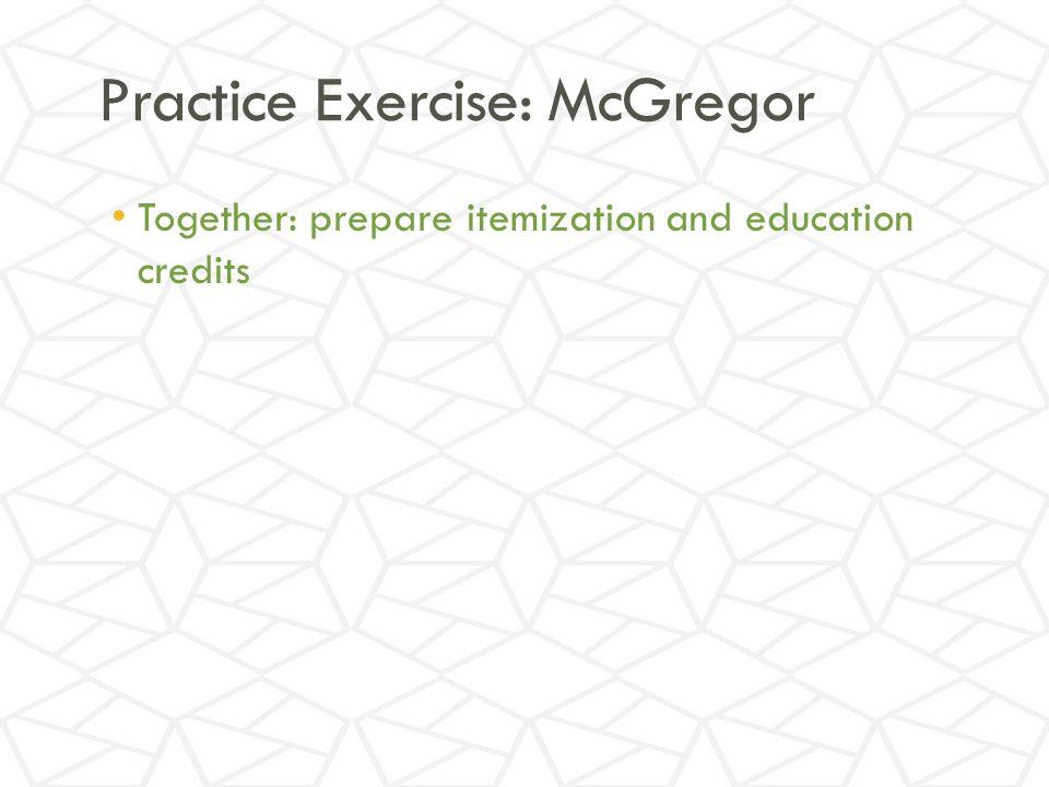 Practice Exercise: McGregor Together: prepare itemization and education credits