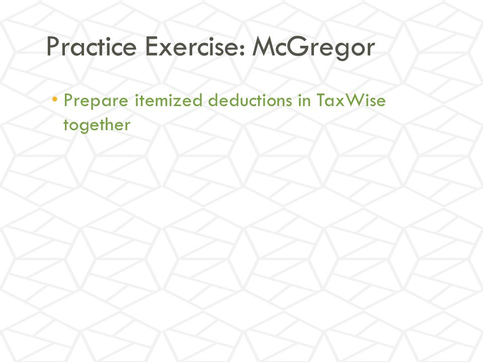 Practice Exercise: McGregor Prepare itemized deductions in TaxWise together