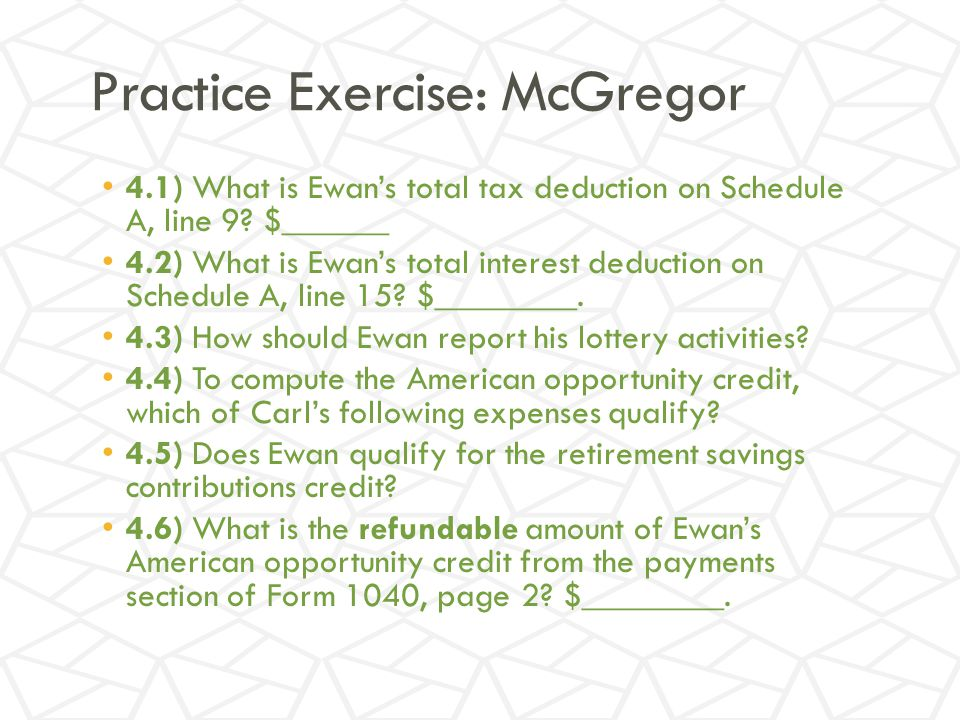 Practice Exercise: McGregor 4.1) What is Ewan's total tax deduction on Schedule A, line 9.