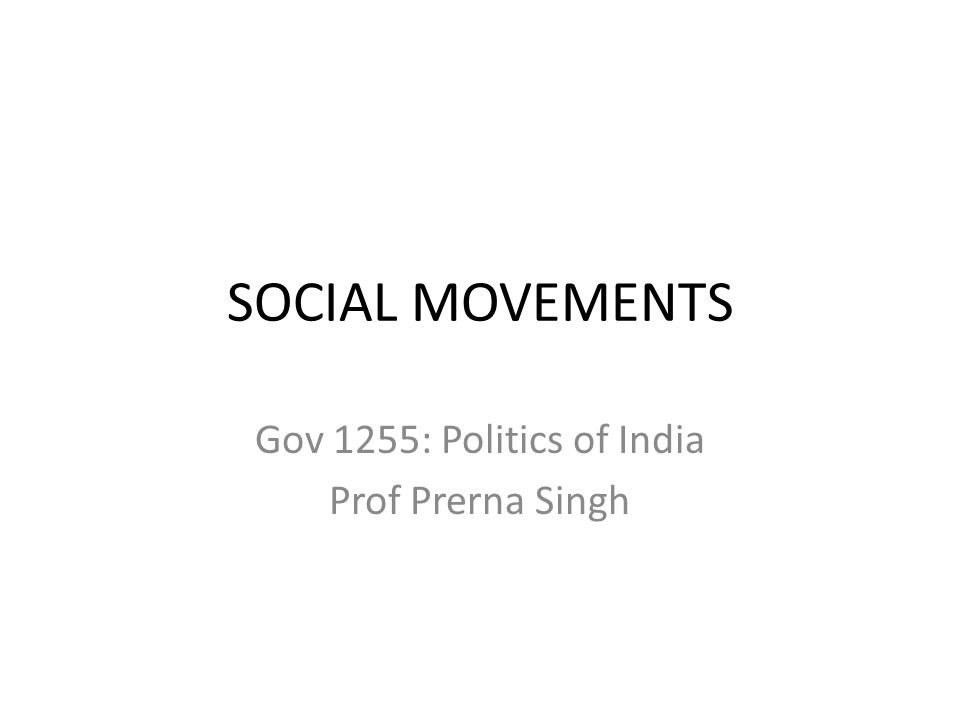 SOCIAL MOVEMENTS Gov 1255: Politics of India Prof Prerna Singh