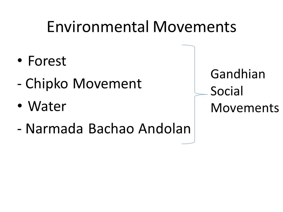 Environmental Movements Forest - Chipko Movement Water - Narmada Bachao Andolan Gandhian Social Movements