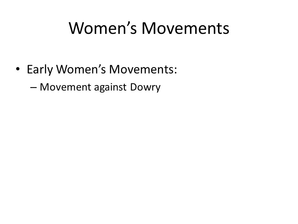 Women's Movements Early Women's Movements: – Movement against Dowry