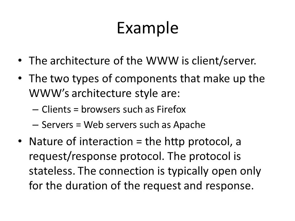 Example The architecture of the WWW is client/server.