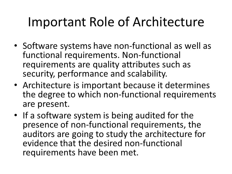 Important Role of Architecture Software systems have non-functional as well as functional requirements.
