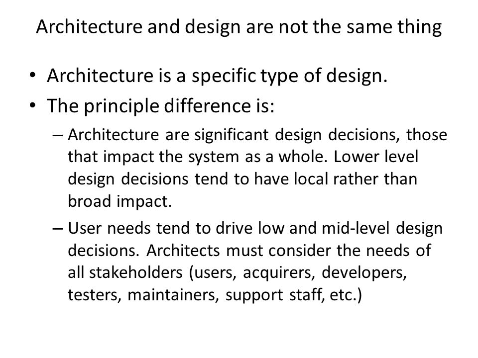 Architecture and design are not the same thing Architecture is a specific type of design.