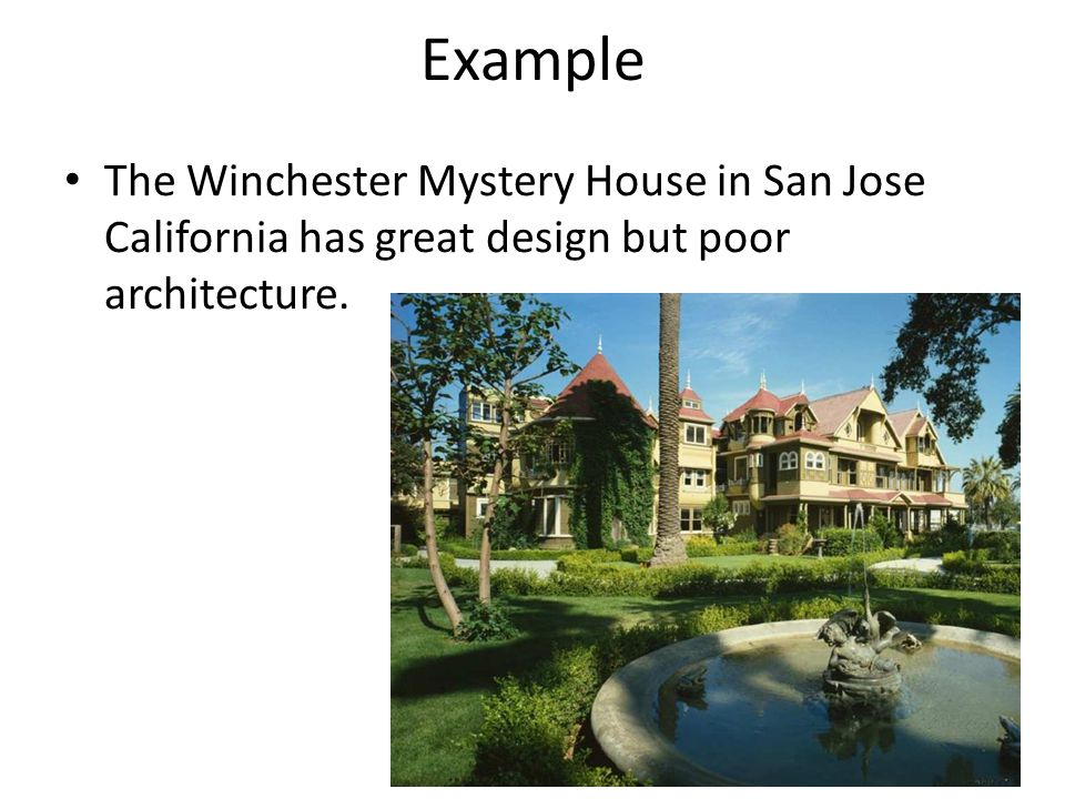 Example The Winchester Mystery House in San Jose California has great design but poor architecture.