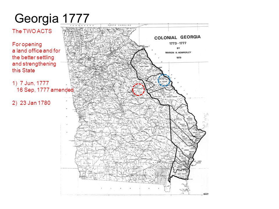 Georgia 1777 The TWO ACTS For opening a land office and for the better settling and strengthening this State 1) 7 Jun, 1777 16 Sep, 1777 amended 2) 23 Jan 1780