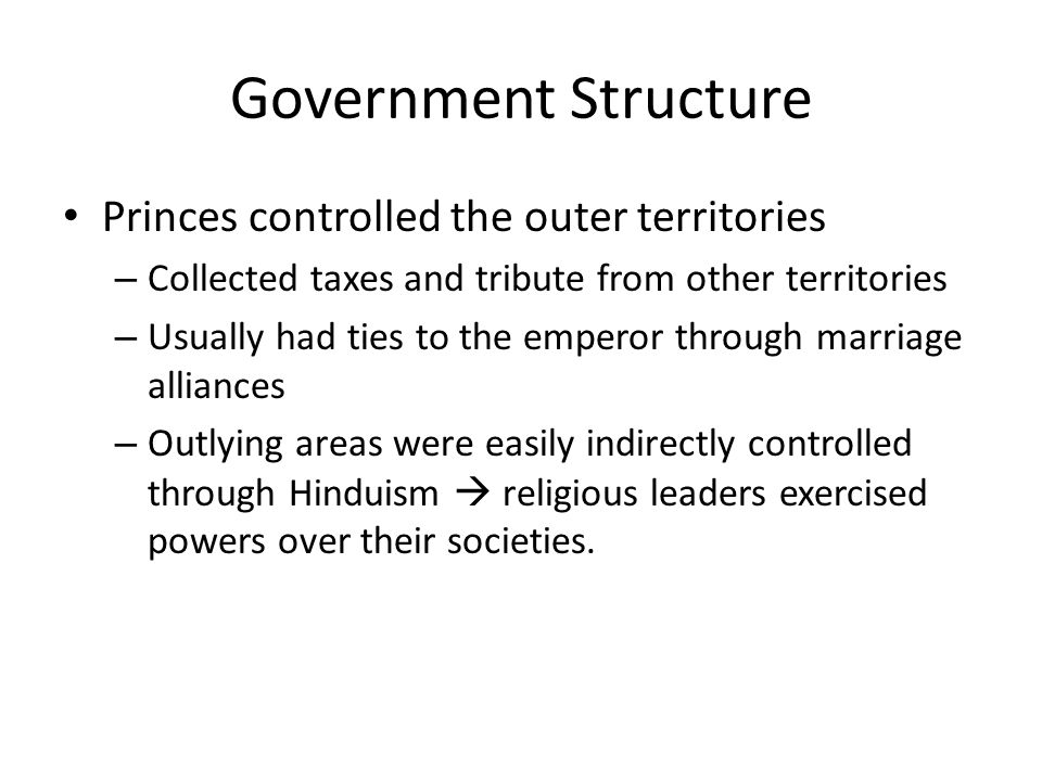 Government Structure Princes controlled the outer territories – Collected taxes and tribute from other territories – Usually had ties to the emperor t