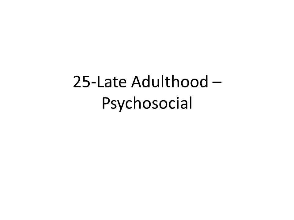 25-Late Adulthood – Psychosocial