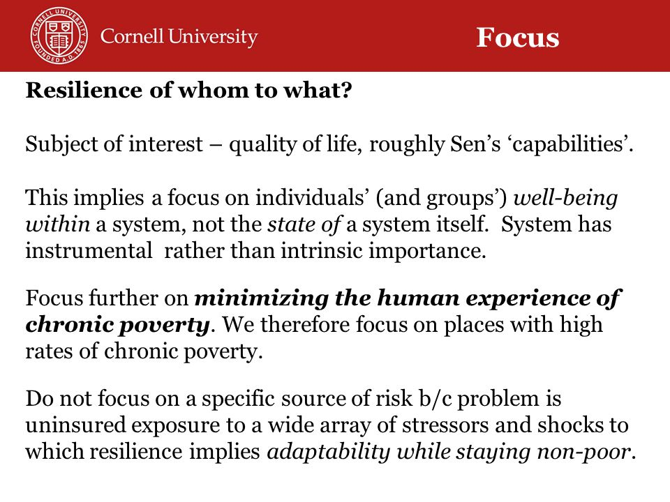 Resilience of whom to what. Subject of interest – quality of life, roughly Sen's 'capabilities'.