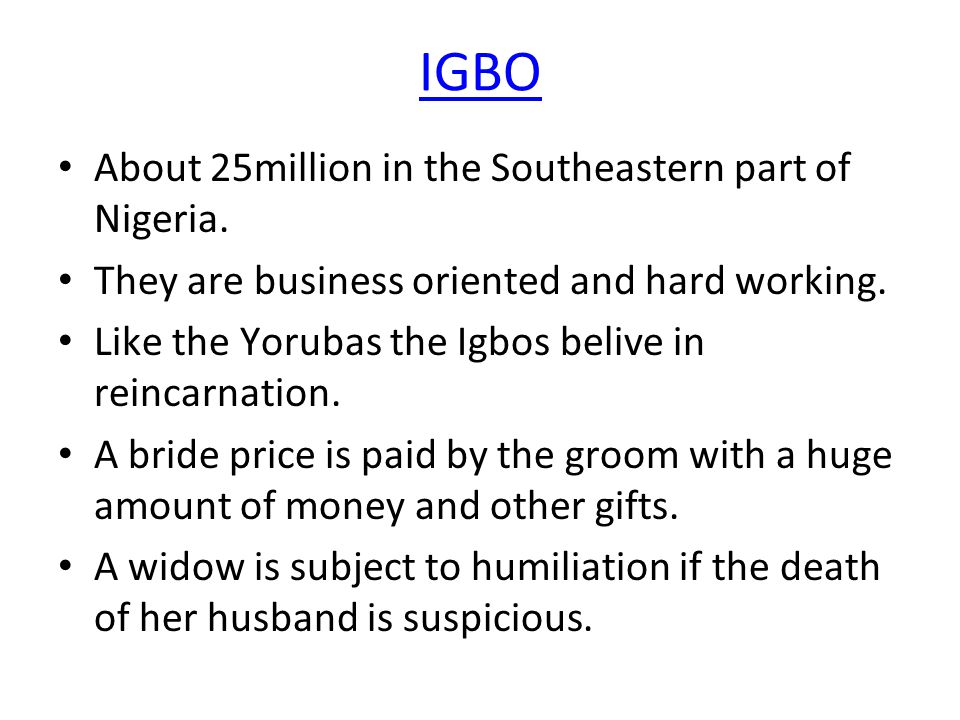 IGBO About 25million in the Southeastern part of Nigeria.