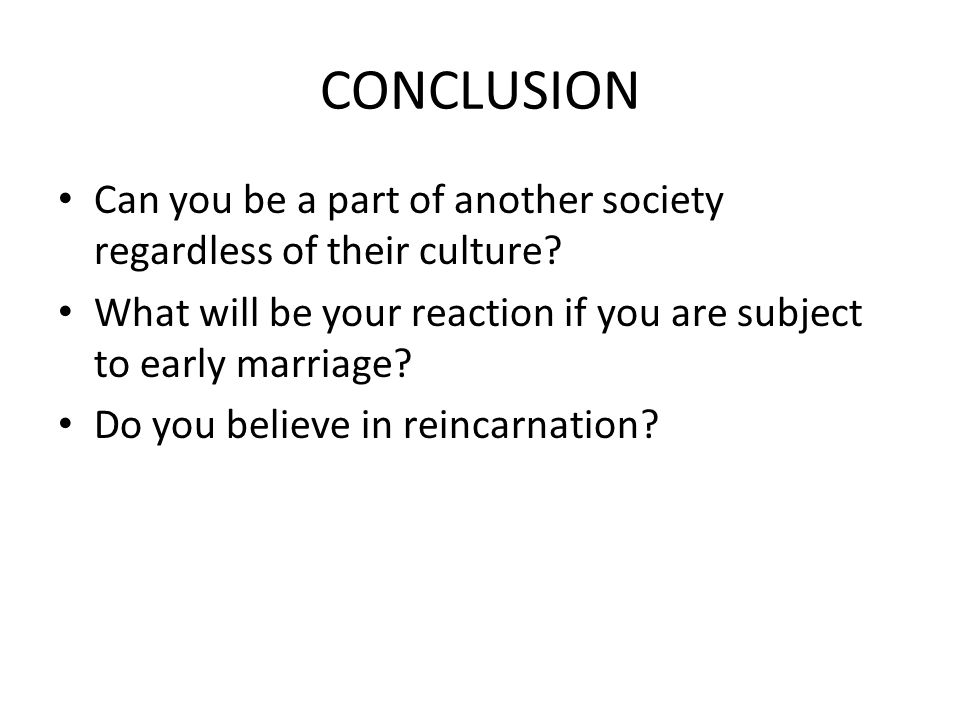 CONCLUSION Can you be a part of another society regardless of their culture.
