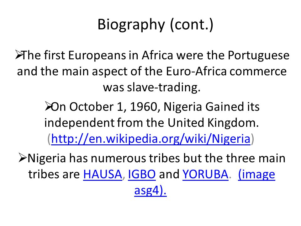 Biography (cont.)  The first Europeans in Africa were the Portuguese and the main aspect of the Euro-Africa commerce was slave-trading.