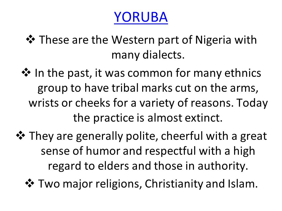 YORUBA  These are the Western part of Nigeria with many dialects.