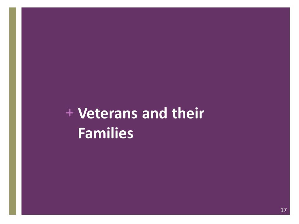 + Veterans and their Families 17