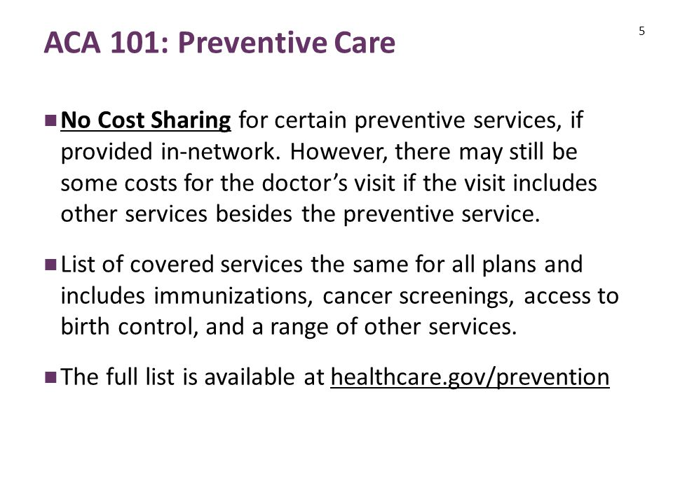 ACA 101: Preventive Care No Cost Sharing for certain preventive services, if provided in-network.