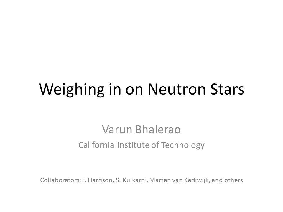 Weighing in on Neutron Stars Varun Bhalerao California Institute of Technology Collaborators: F.