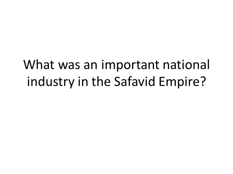 What was an important national industry in the Safavid Empire?