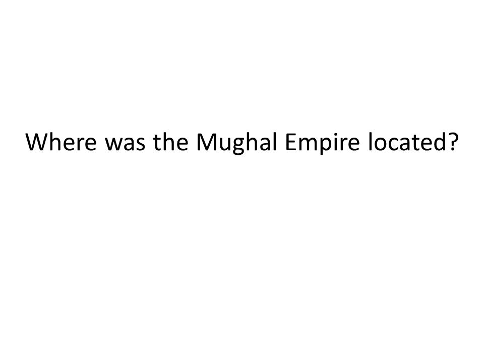 Where was the Mughal Empire located?