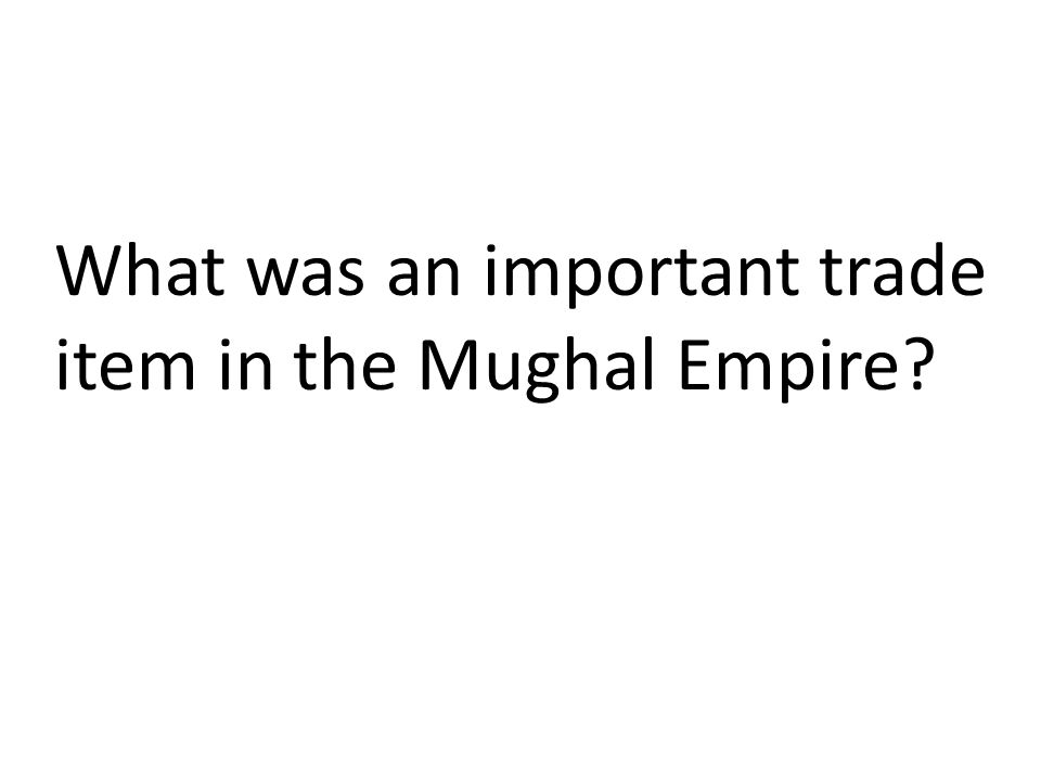 What was an important trade item in the Mughal Empire?
