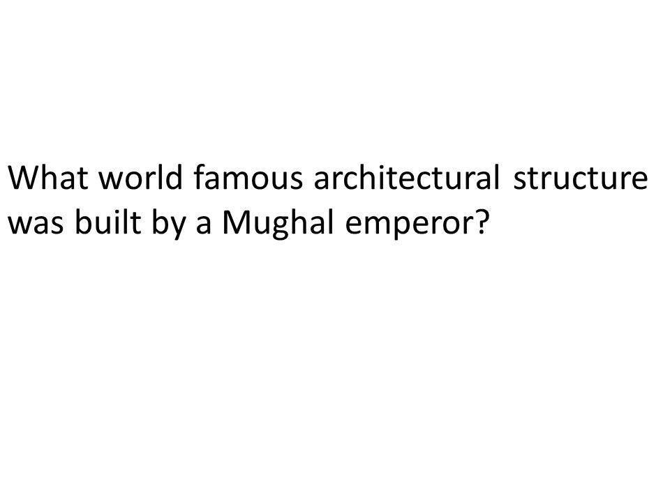 What world famous architectural structure was built by a Mughal emperor?