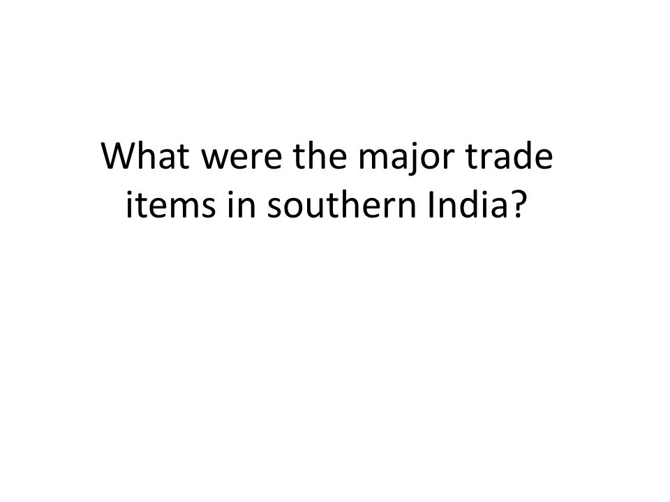 What were the major trade items in southern India?