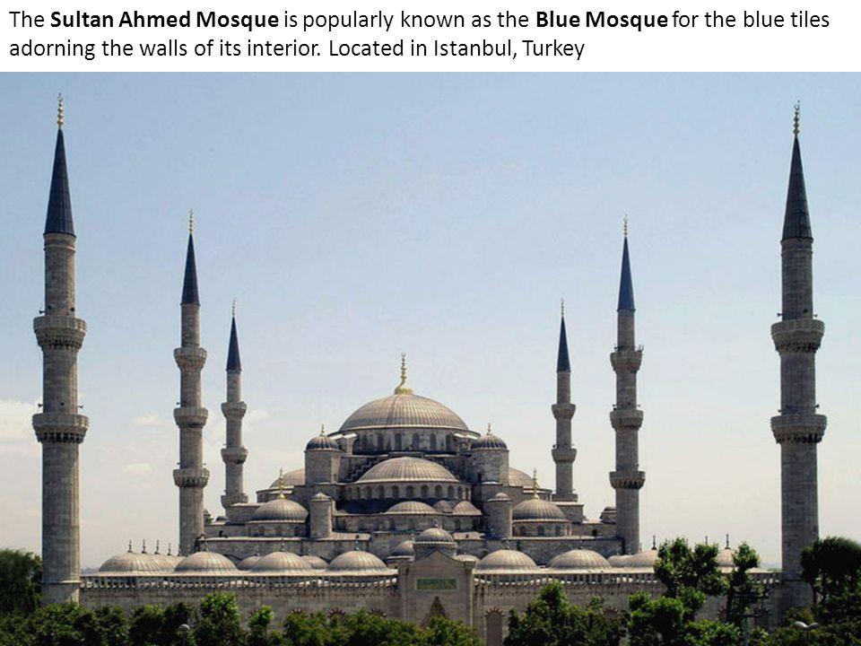 The Sultan Ahmed Mosque is popularly known as the Blue Mosque for the blue tiles adorning the walls of its interior.