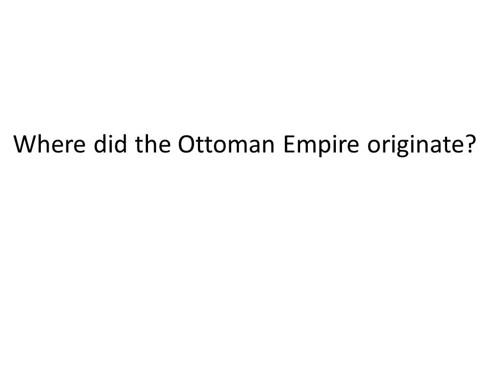 Where did the Ottoman Empire originate?
