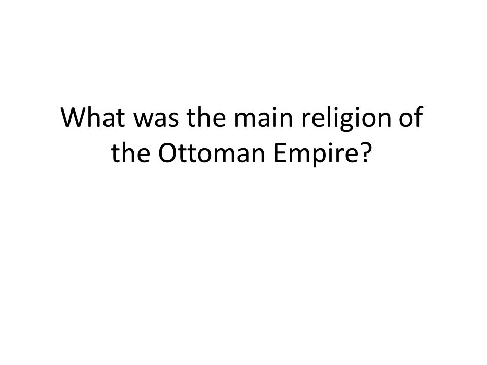 What was the main religion of the Ottoman Empire?