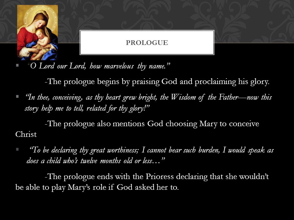 """ """"O Lord our Lord, how marvelous thy name."""" -The prologue begins by praising God and proclaiming his glory.  """"In thee, conceiving, as thy heart grew"""