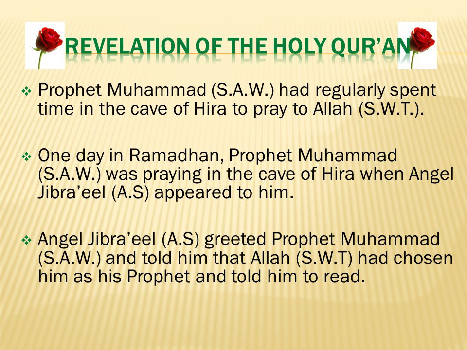  Prophet Muhammad (S.A.W.) had regularly spent time in the cave of Hira to pray to Allah (S.W.T.).