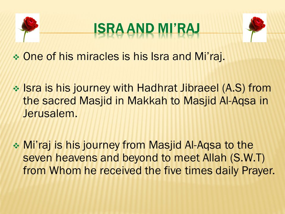 One of his miracles is his Isra and Mi'raj.