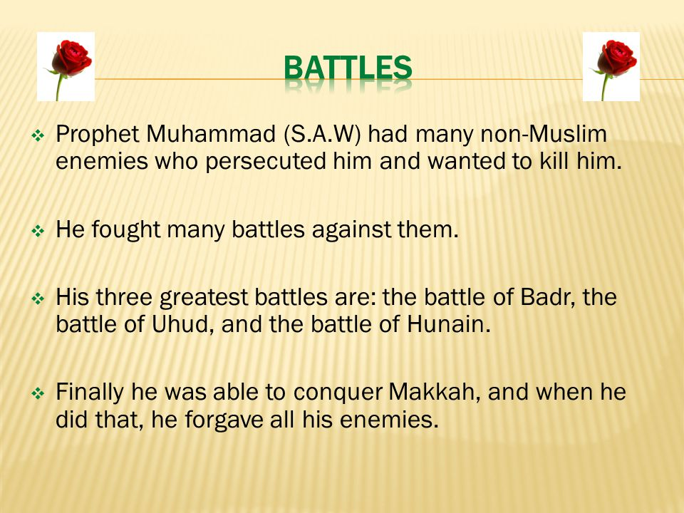  Prophet Muhammad (S.A.W) had many non-Muslim enemies who persecuted him and wanted to kill him.