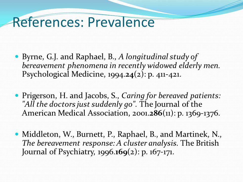 References: Prevalence Byrne, G.J. and Raphael, B., A longitudinal study of bereavement phenomena in recently widowed elderly men. Psychological Medic