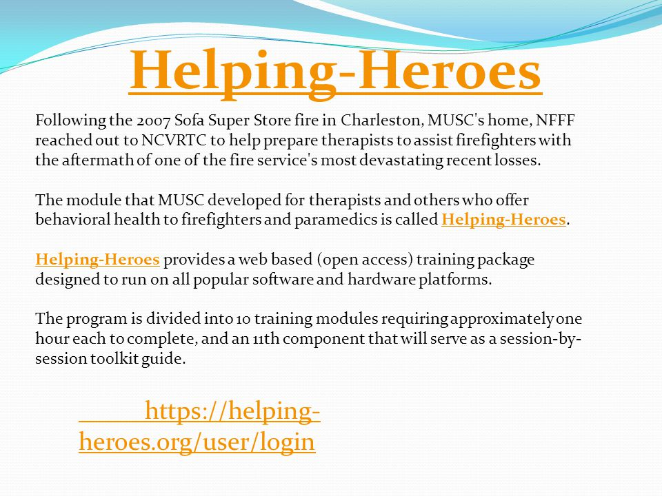https://helping- heroes.org/user/login Following the 2007 Sofa Super Store fire in Charleston, MUSC's home, NFFF reached out to NCVRTC to help prepare