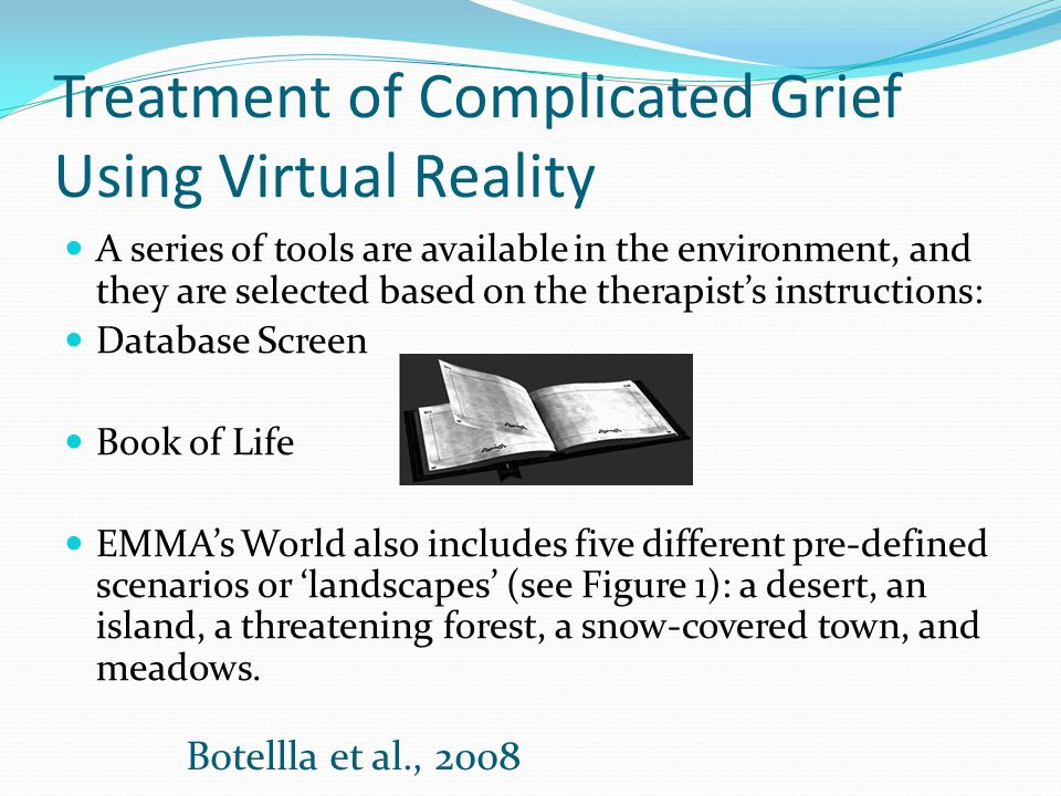 Treatment of Complicated Grief Using Virtual Reality A series of tools are available in the environment, and they are selected based on the therapist'