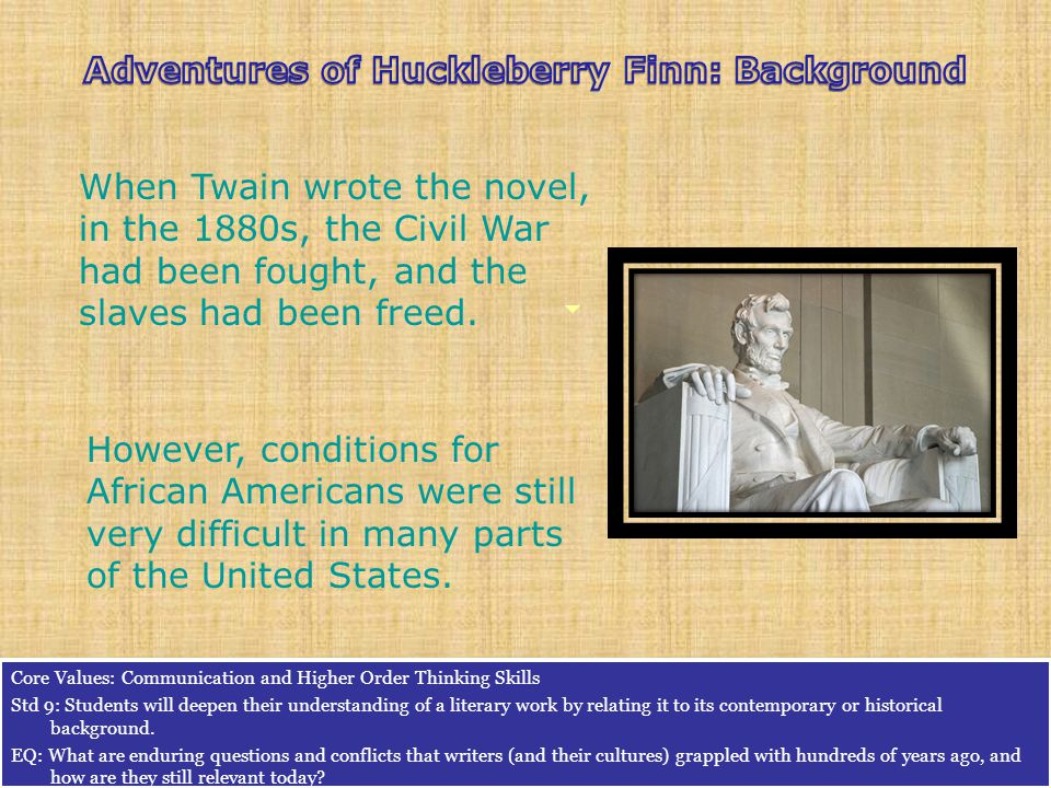 When Twain wrote the novel, in the 1880s, the Civil War had been fought, and the slaves had been freed.