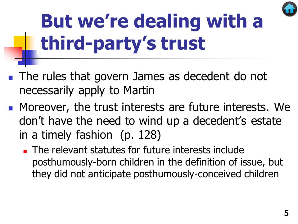 But we're dealing with a third-party's trust The rules that govern James as decedent do not necessarily apply to Martin Moreover, the trust interests
