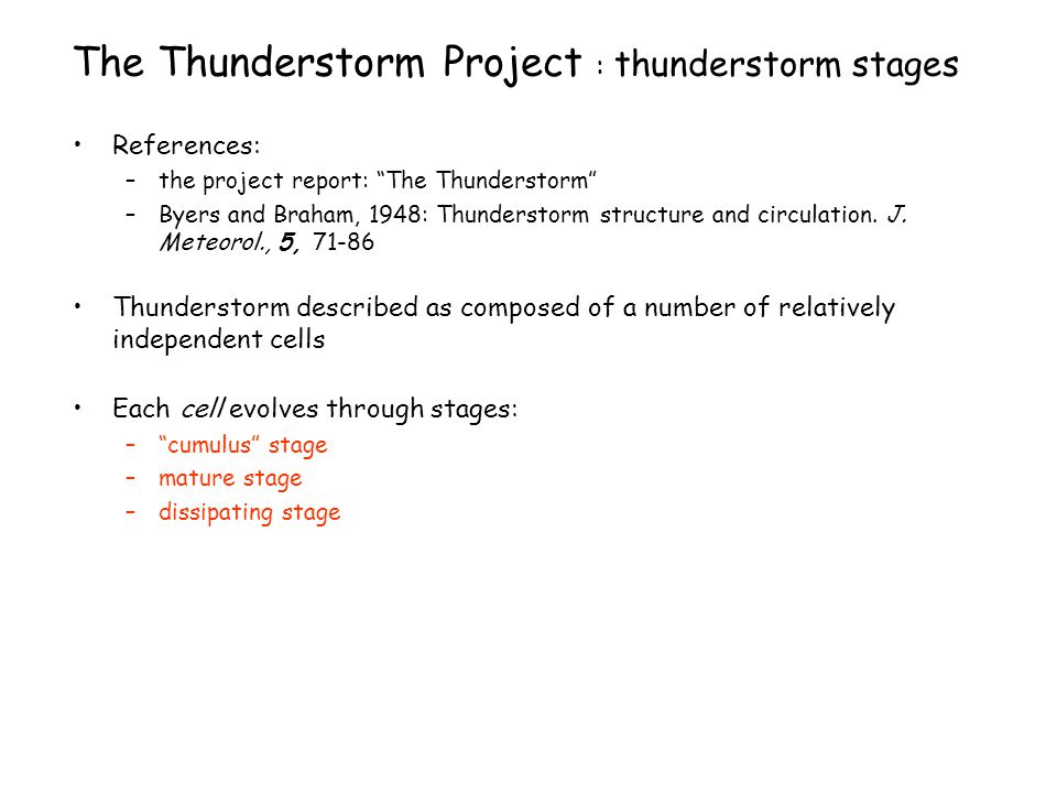 The Thunderstorm Project : thunderstorm stages References: –the project report: The Thunderstorm –Byers and Braham, 1948: Thunderstorm structure and circulation.